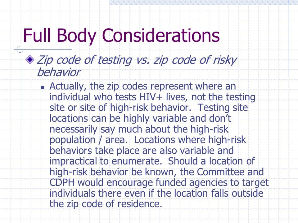 Full Body Considerations Zip code of testing vs. zip code of risky behavior Actually, the zip codes represent where an individual who tests HIV+ lives