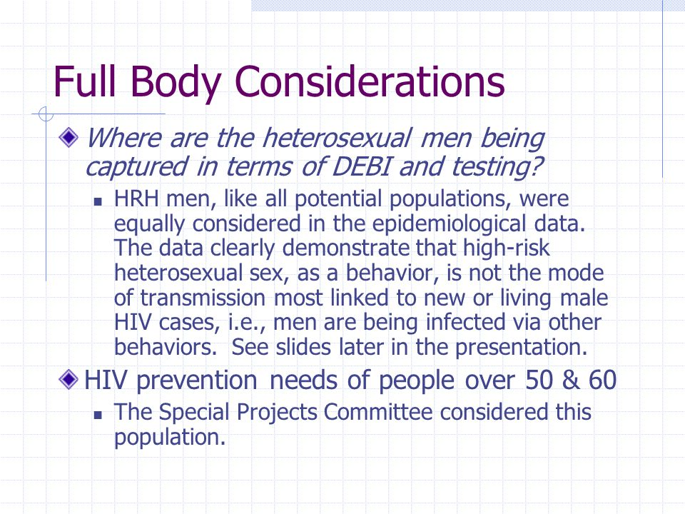 Full Body Considerations Where are the heterosexual men being captured in terms of DEBI and testing? HRH men, like all potential populations, were equ