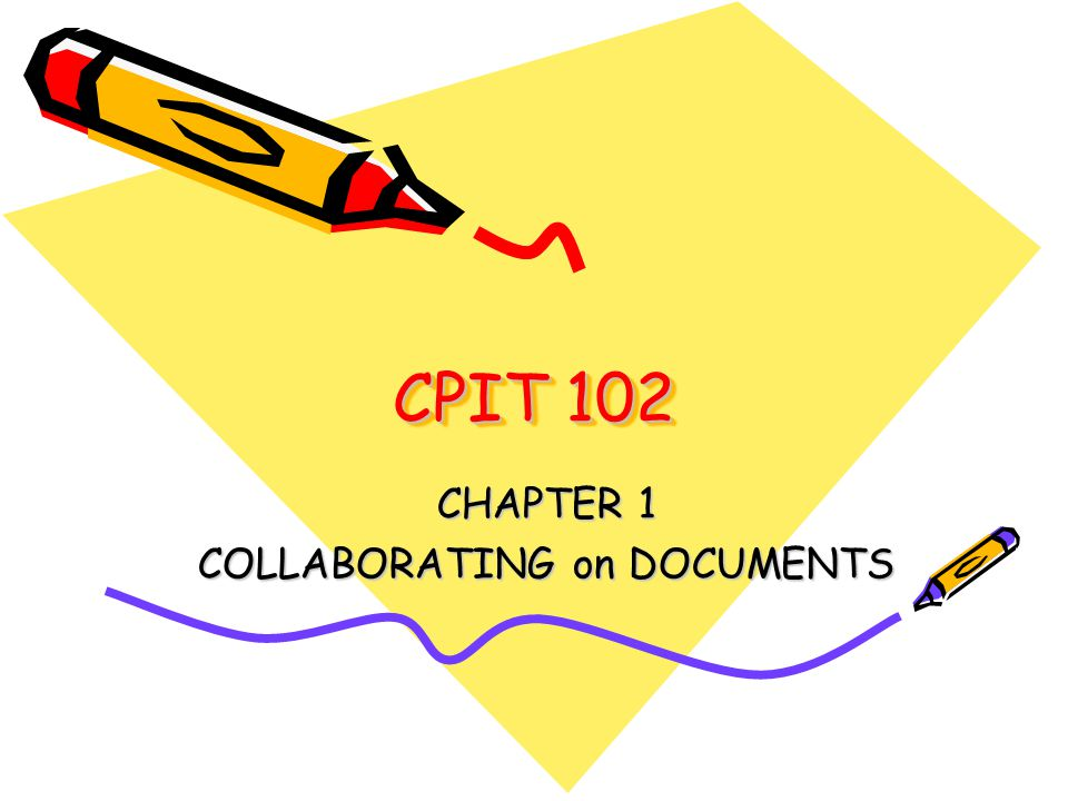 CPIT 102 CPIT 102 CHAPTER 1 COLLABORATING on DOCUMENTS