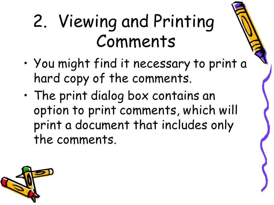 2.Viewing and Printing Comments You might find it necessary to print a hard copy of the comments.