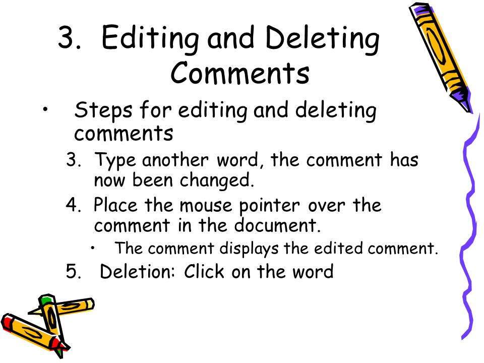 3.Editing and Deleting Comments Steps for editing and deleting comments 3.Type another word, the comment has now been changed.