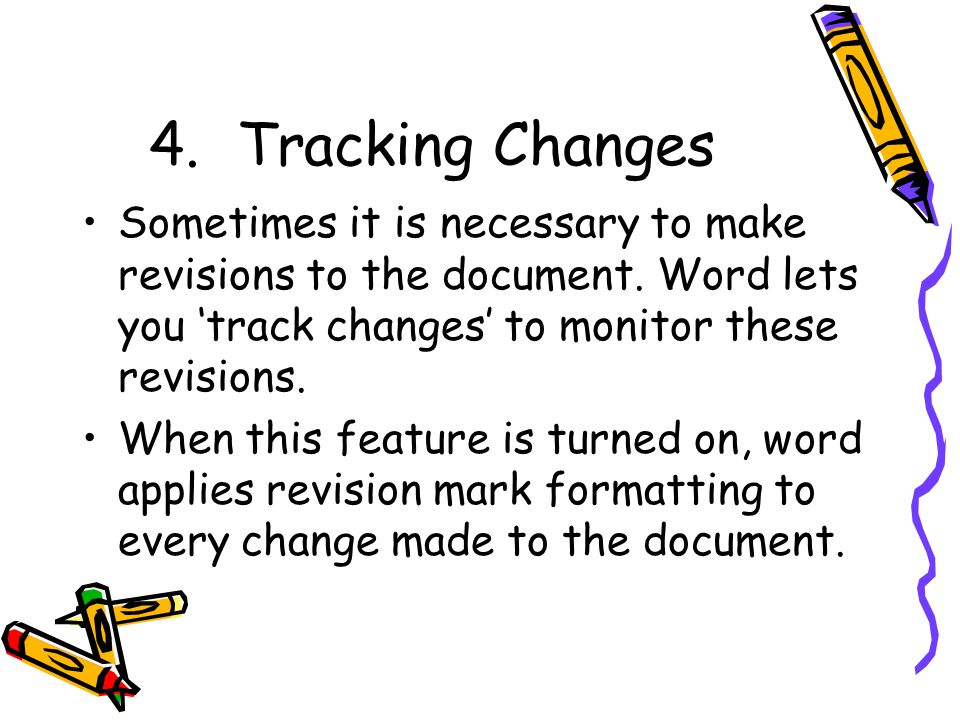 4.Tracking Changes Sometimes it is necessary to make revisions to the document.