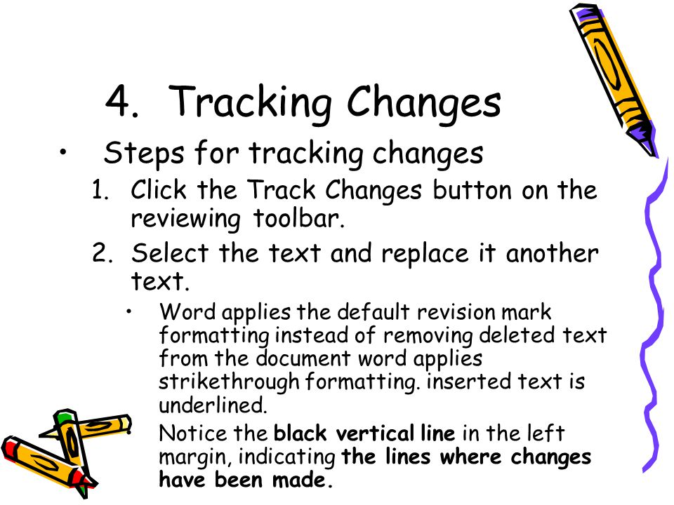 4.Tracking Changes Steps for tracking changes 1.Click the Track Changes button on the reviewing toolbar.