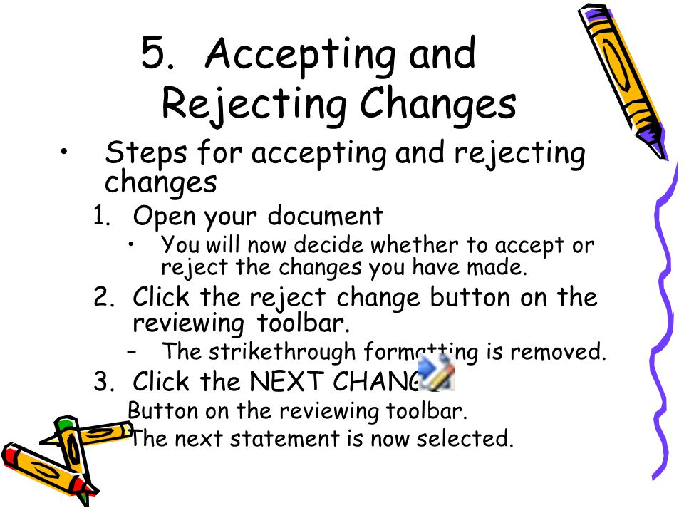 5.Accepting and Rejecting Changes Steps for accepting and rejecting changes 1.Open your document You will now decide whether to accept or reject the changes you have made.