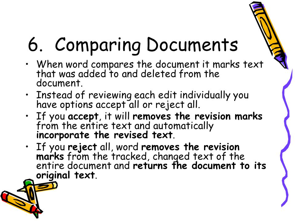 6.Comparing Documents When word compares the document it marks text that was added to and deleted from the document.