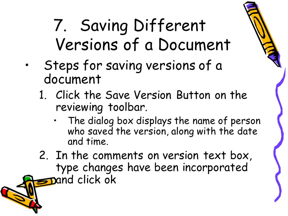 7.Saving Different Versions of a Document Steps for saving versions of a document 1.Click the Save Version Button on the reviewing toolbar.