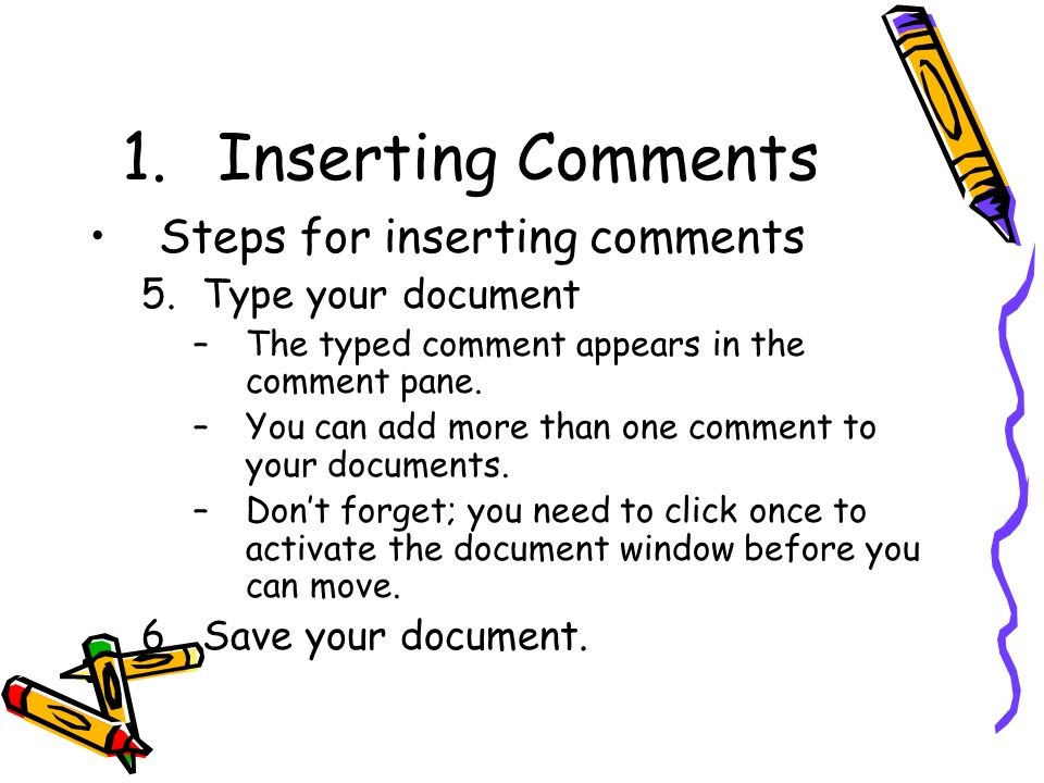 1.Inserting Comments Steps for inserting comments 5.Type your document –The typed comment appears in the comment pane.