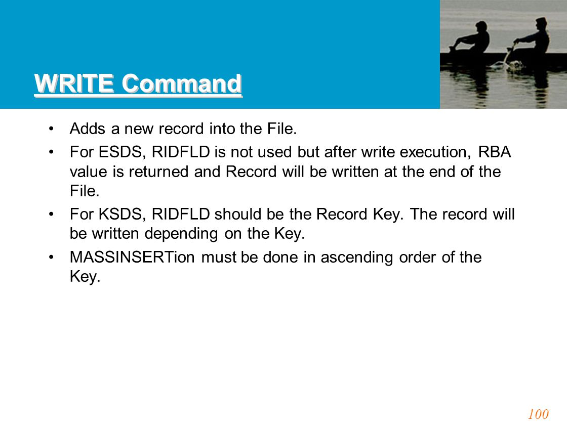 100 WRITE Command Adds a new record into the File. For ESDS, RIDFLD is not used but after write execution, RBA value is returned and Record will be wr
