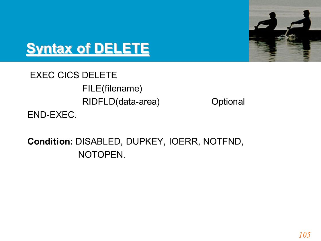 105 Syntax of DELETE EXEC CICS DELETE FILE(filename) RIDFLD(data-area) Optional END-EXEC.