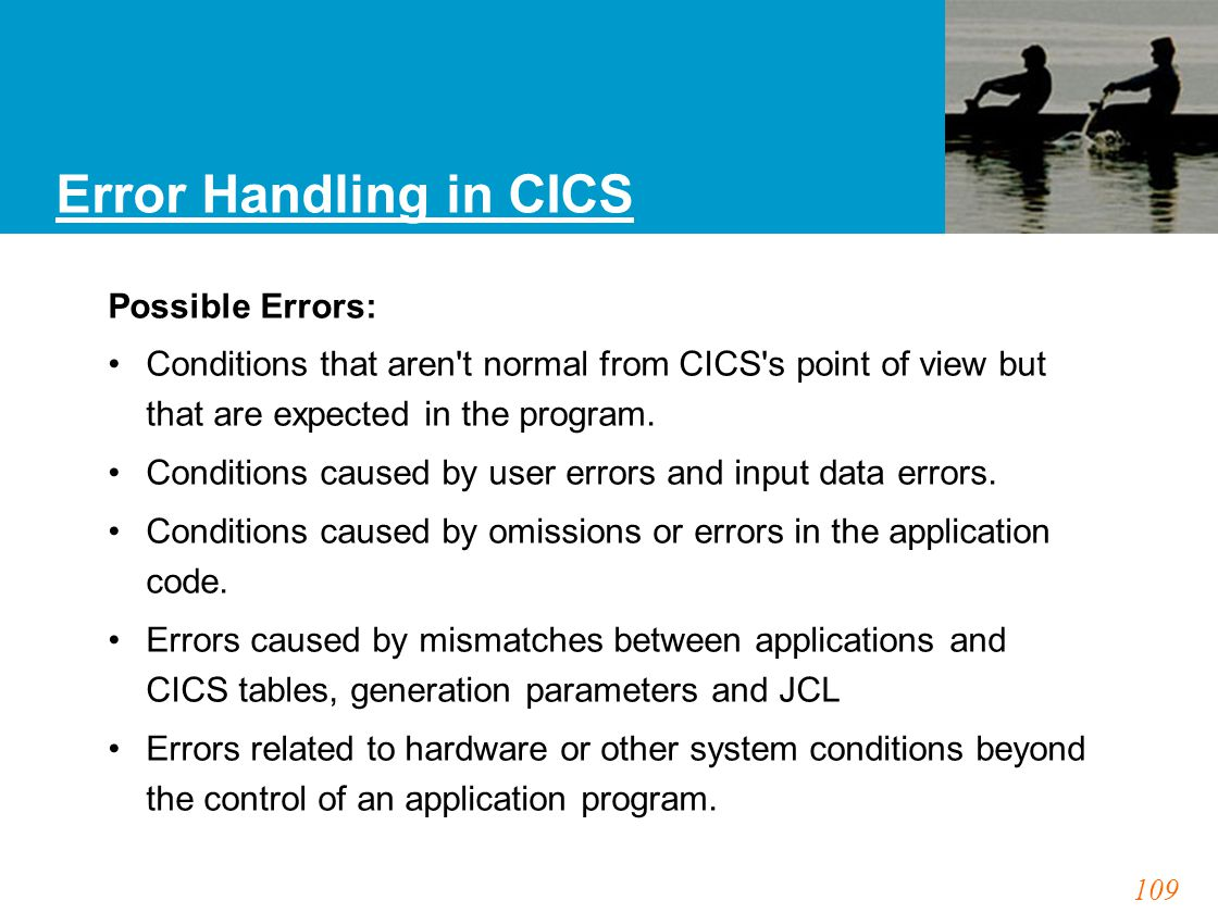 109 Error Handling in CICS Possible Errors: Conditions that aren't normal from CICS's point of view but that are expected in the program. Conditions c
