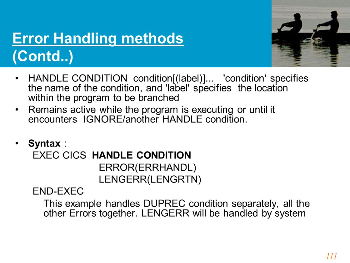 111 Error Handling methods (Contd..) HANDLE CONDITION condition[(label)]... 'condition' specifies the name of the condition, and 'label' specifies the
