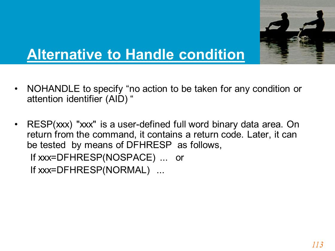 """113 Alternative to Handle condition NOHANDLE to specify """"no action to be taken for any condition or attention identifier (AID) """" RESP(xxx)"""