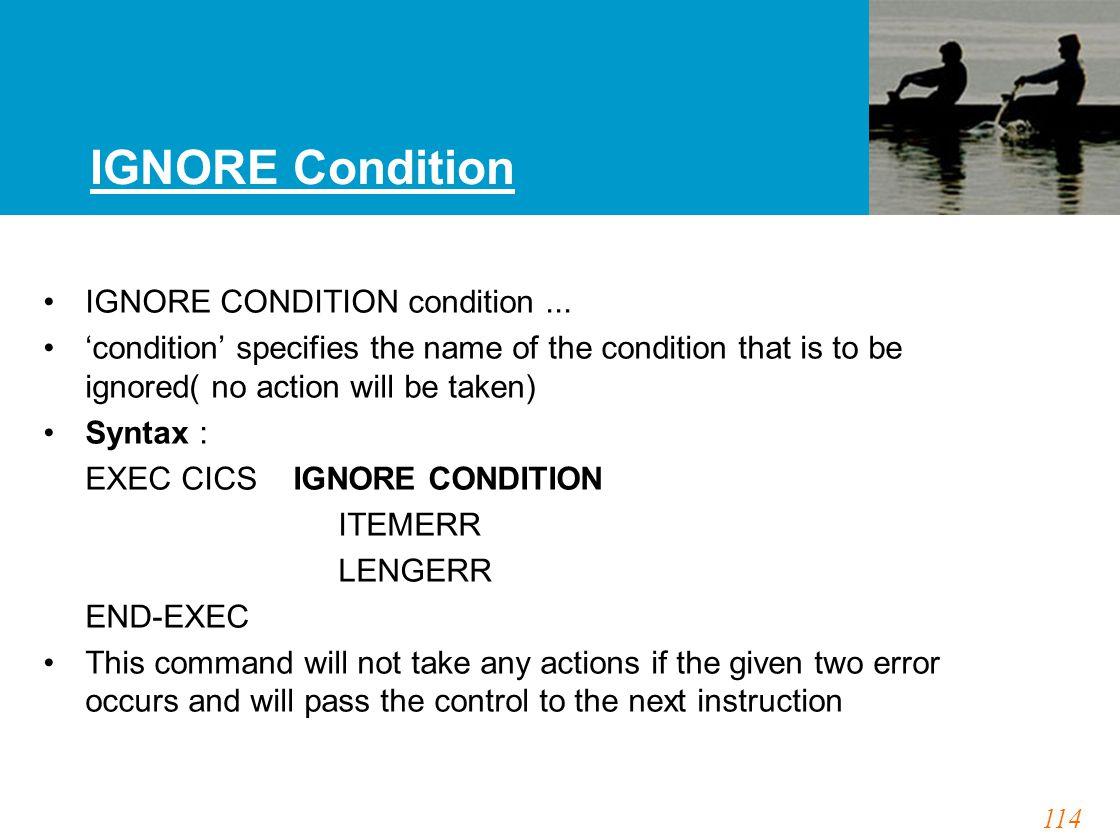 114 IGNORE Condition IGNORE CONDITION condition...