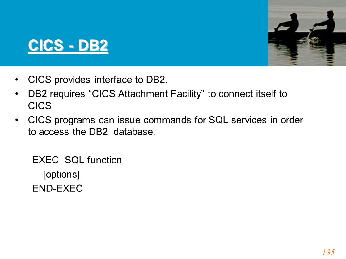 135 CICS - DB2 CICS provides interface to DB2.