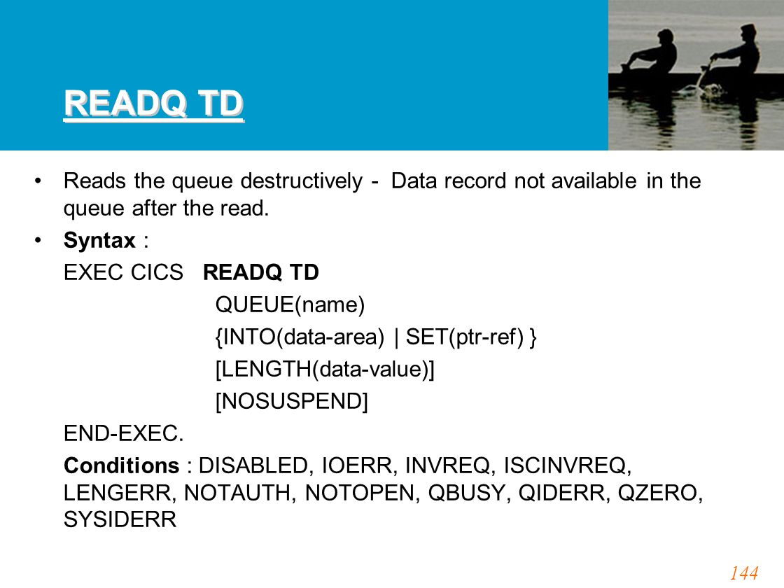 144 READQ TD Reads the queue destructively - Data record not available in the queue after the read.
