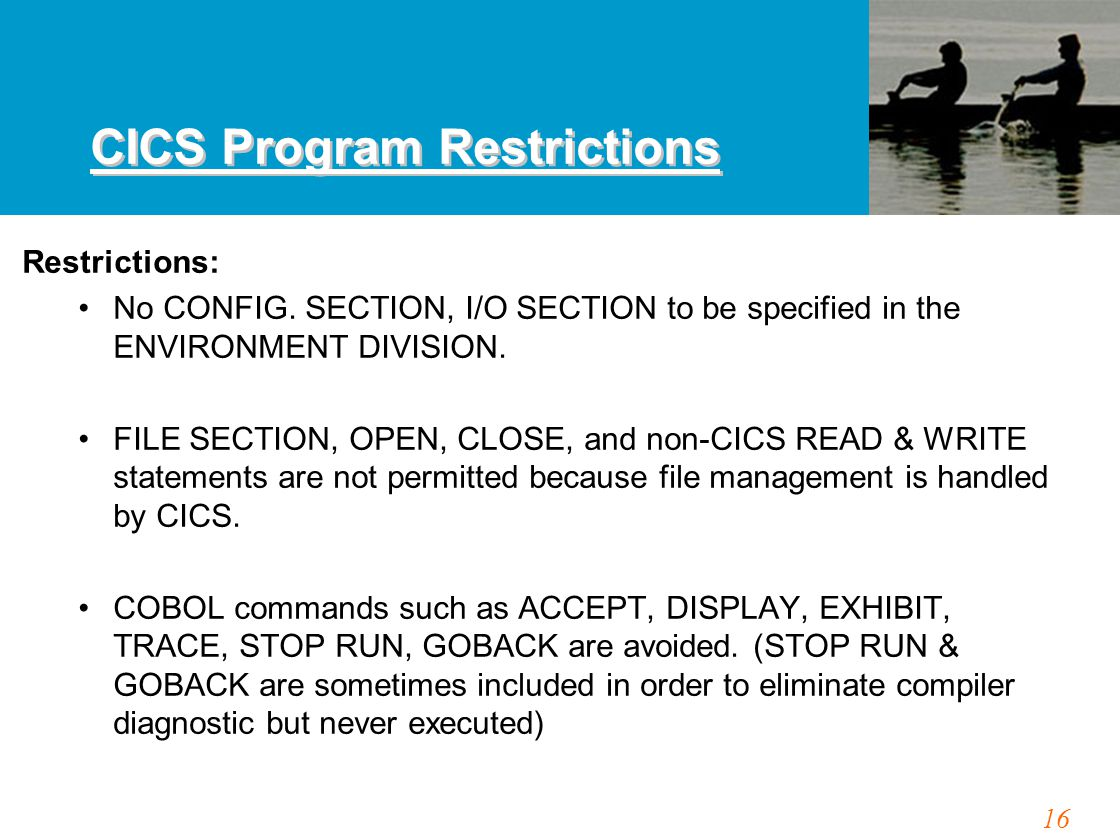 16 CICS Program Restrictions Restrictions: No CONFIG.