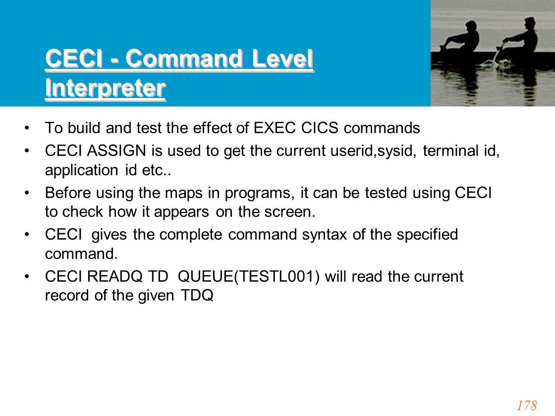 178 CECI - Command Level Interpreter To build and test the effect of EXEC CICS commands CECI ASSIGN is used to get the current userid,sysid, terminal id, application id etc..