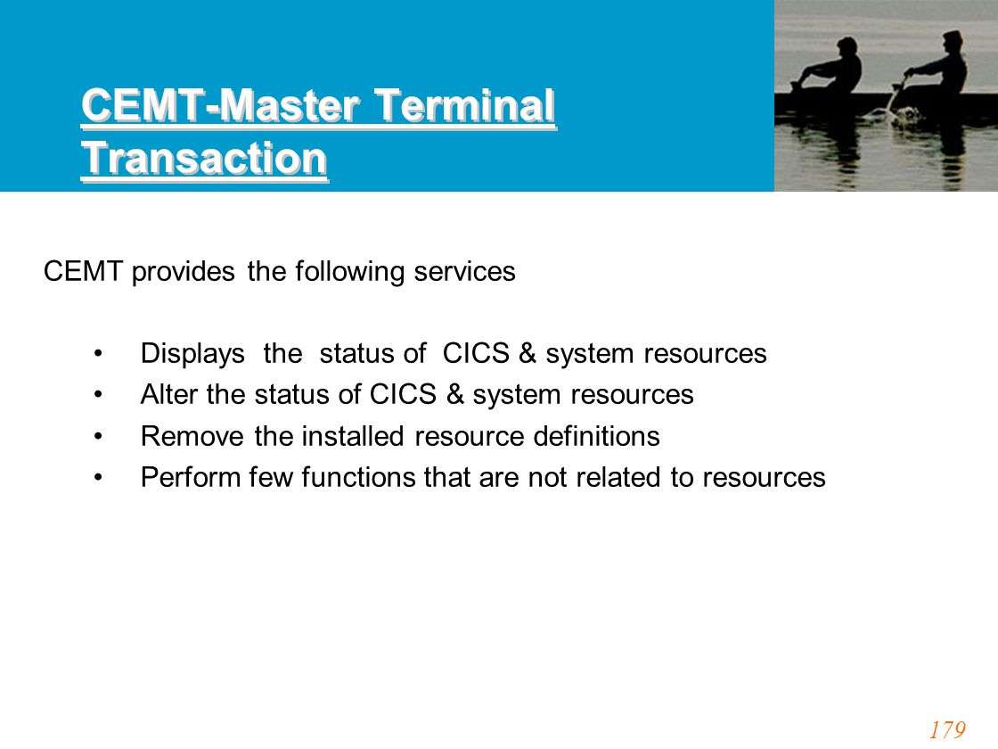 179 CEMT-Master Terminal Transaction CEMT provides the following services Displays the status of CICS & system resources Alter the status of CICS & sy