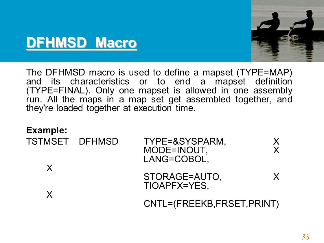 38 DFHMSD Macro The DFHMSD macro is used to define a mapset (TYPE=MAP) and its characteristics or to end a mapset definition (TYPE=FINAL).