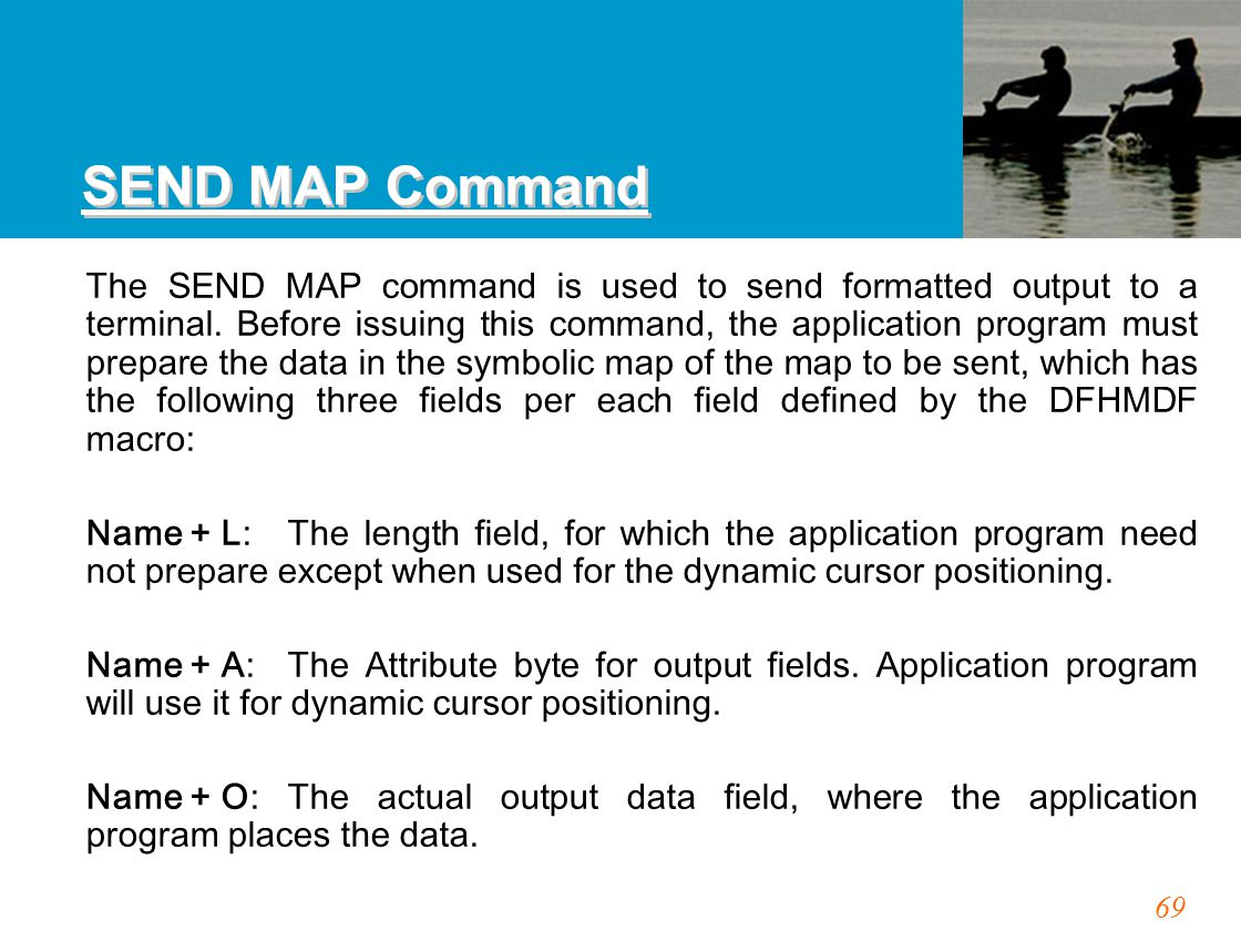 69 SEND MAP Command The SEND MAP command is used to send formatted output to a terminal. Before issuing this command, the application program must pre
