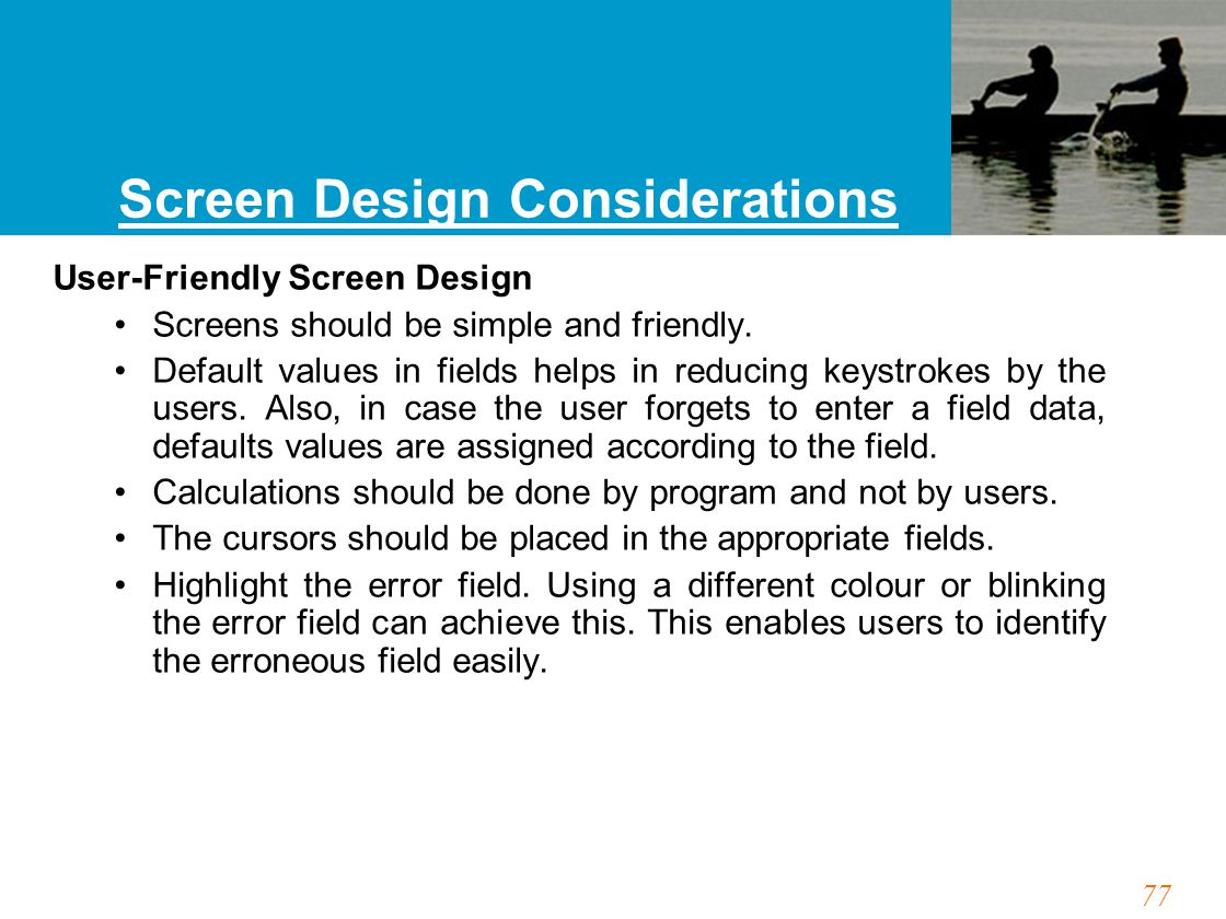 77 Screen Design Considerations User-Friendly Screen Design Screens should be simple and friendly.