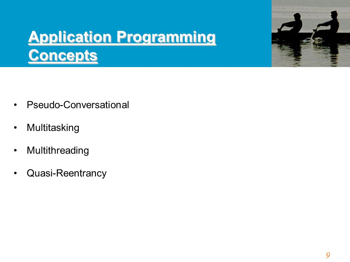 9 Application Programming Concepts Pseudo-Conversational Multitasking Multithreading Quasi-Reentrancy