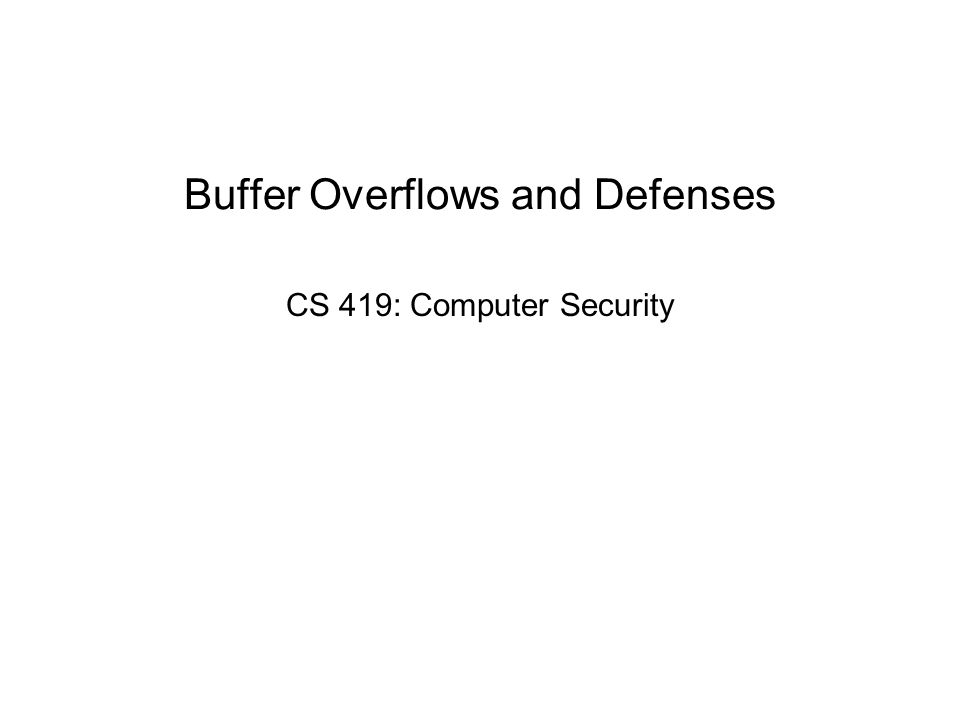 Buffer Overflows and Defenses CS 419: Computer Security