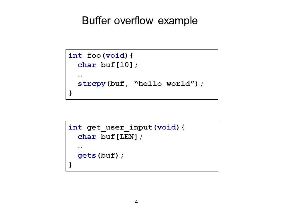 "4 Buffer overflow example int foo(void){ char buf[10]; … strcpy(buf, ""hello world""); } int get_user_input(void){ char buf[LEN]; … gets(buf); }"
