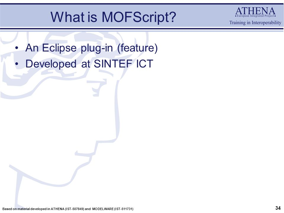 34 Based on material developed in ATHENA (IST-507849) and MODELWARE (IST-511731) What is MOFScript.