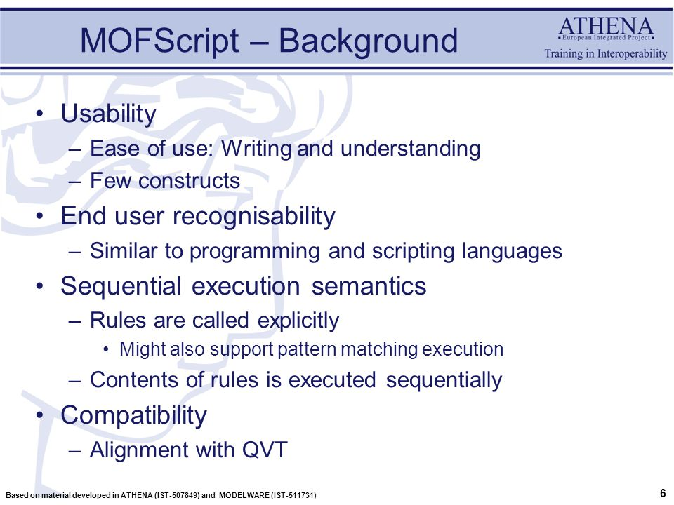 7 Based on material developed in ATHENA (IST-507849) and MODELWARE (IST-511731) Introducing the MOFScript language