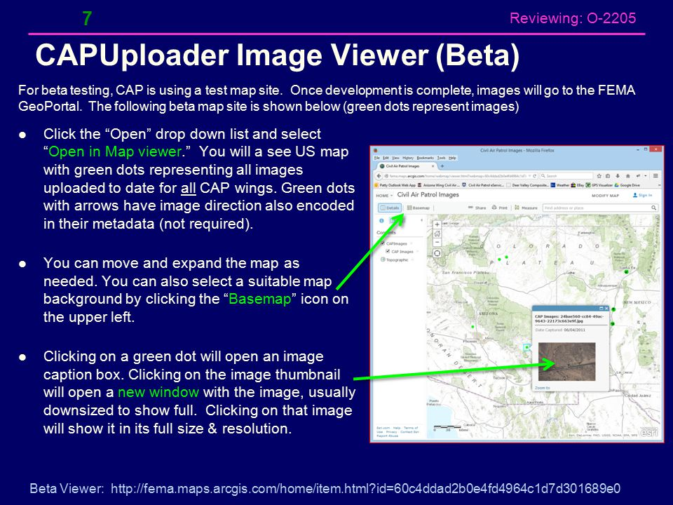 Reviewing: O-2205 CAPUploader Image Viewer (Beta) 7 Click the Open drop down list and select Open in Map viewer. You will a see US map with green dots representing all images uploaded to date for all CAP wings.