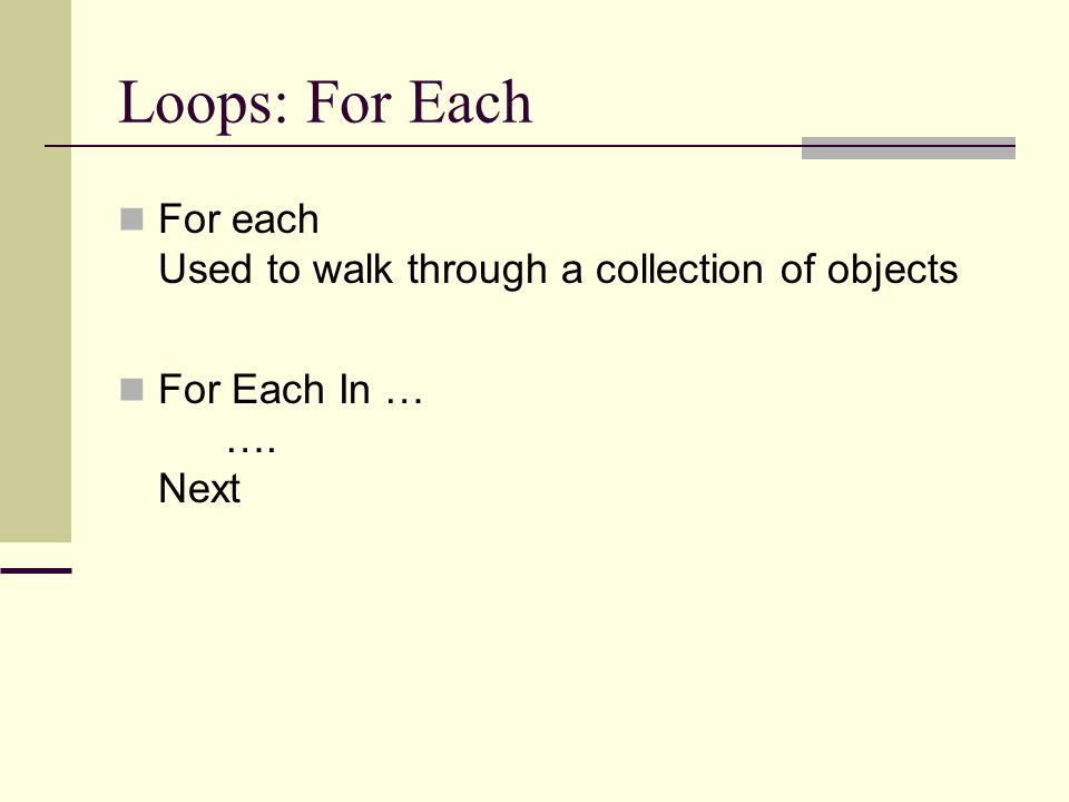 Loops: For Each For each Used to walk through a collection of objects For Each In … …. Next