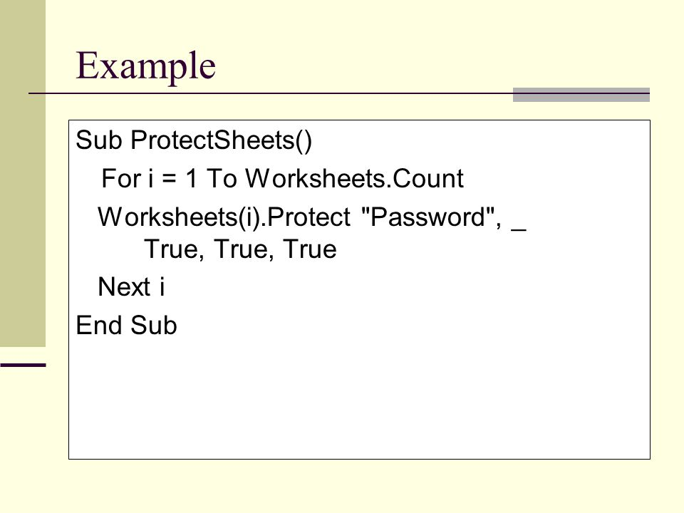 Example Sub ProtectSheets() For i = 1 To Worksheets.Count Worksheets(i).Protect