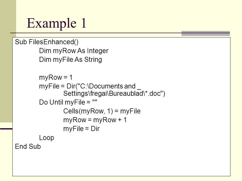 Example 1 Sub FilesEnhanced() Dim myRow As Integer Dim myFile As String myRow = 1 myFile = Dir(