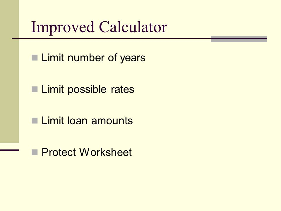 Improved Calculator Limit number of years Limit possible rates Limit loan amounts Protect Worksheet