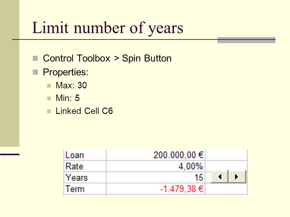 Limit number of years Control Toolbox > Spin Button Properties: Max: 30 Min: 5 Linked Cell C6