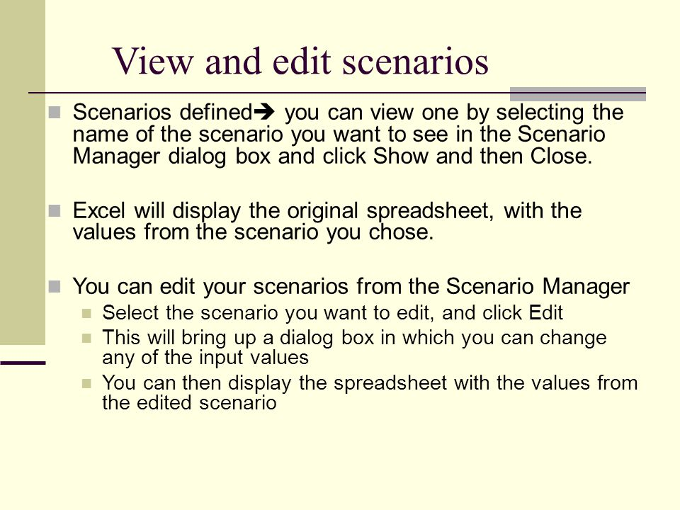 View and edit scenarios Scenarios defined  you can view one by selecting the name of the scenario you want to see in the Scenario Manager dialog box