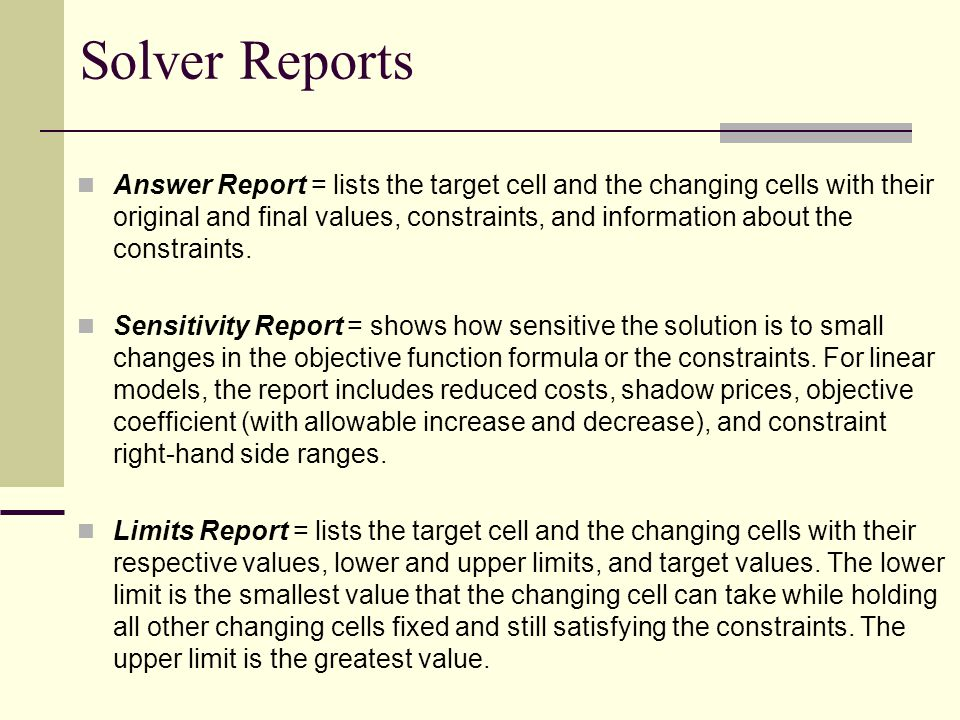 Solver Reports Answer Report = lists the target cell and the changing cells with their original and final values, constraints, and information about t