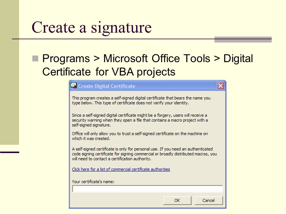 Create a signature Programs > Microsoft Office Tools > Digital Certificate for VBA projects