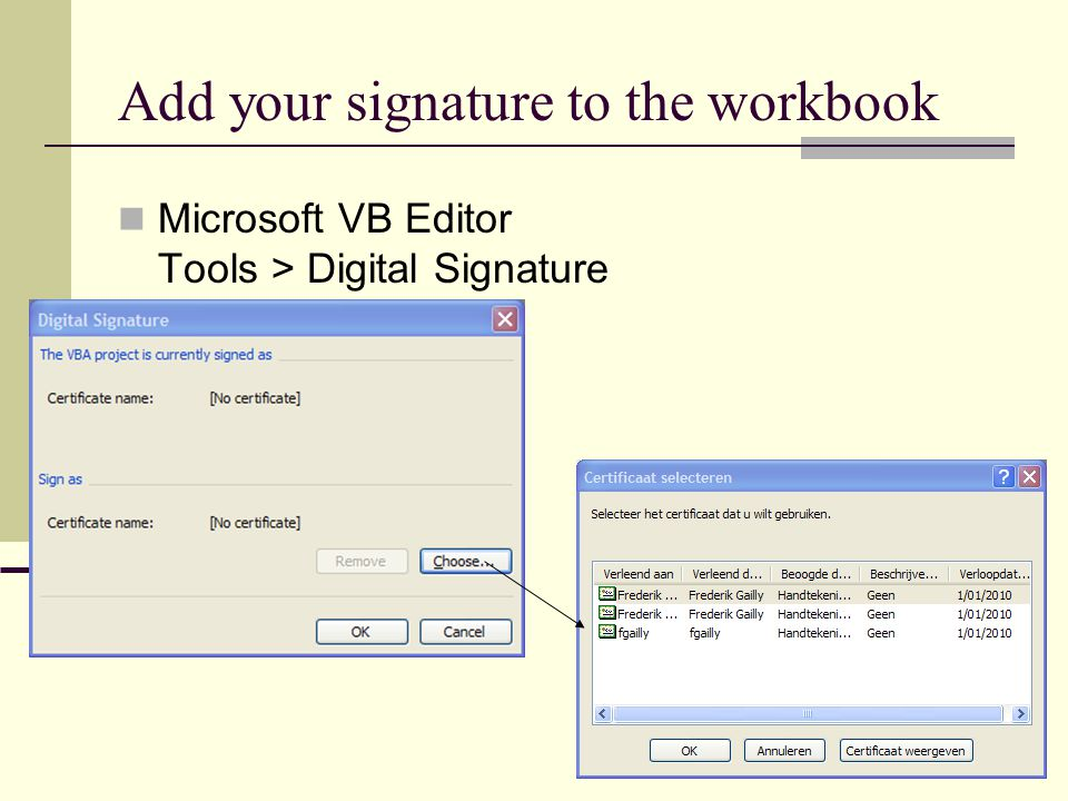Add your signature to the workbook Microsoft VB Editor Tools > Digital Signature