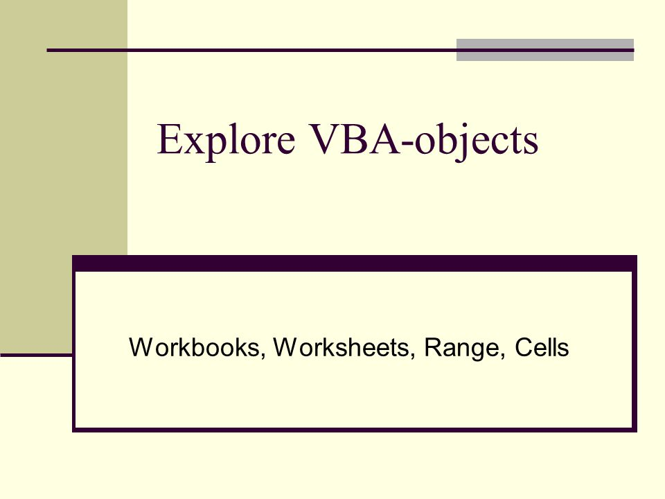 Explore VBA-objects Workbooks, Worksheets, Range, Cells