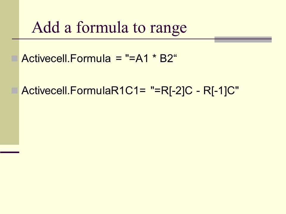 Add a formula to range Activecell.Formula =