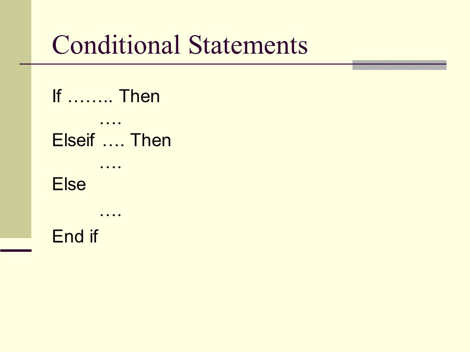 Conditional Statements If …….. Then …. Elseif …. Then …. Else …. End if