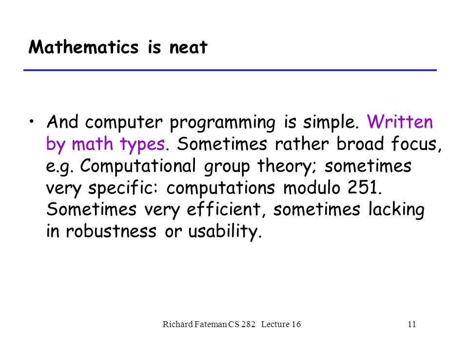 Richard Fateman CS 282 Lecture 1611 Mathematics is neat And computer programming is simple.