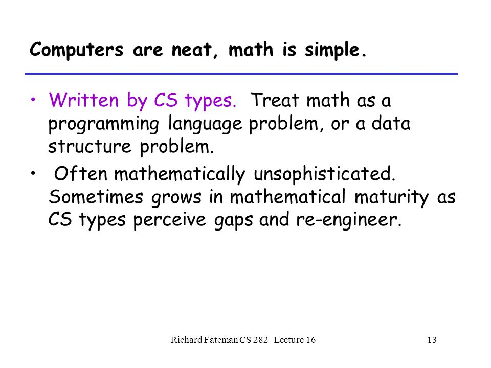Richard Fateman CS 282 Lecture 1613 Computers are neat, math is simple.