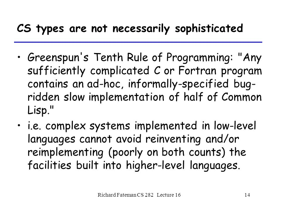 Richard Fateman CS 282 Lecture 1615 Strategies: the 2 language approach Build an interpreter/compiler for the user language which looks like math.