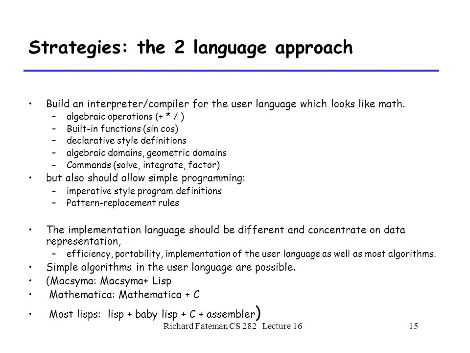 Richard Fateman CS 282 Lecture 1616 Strategies: the library approach There is no user language.