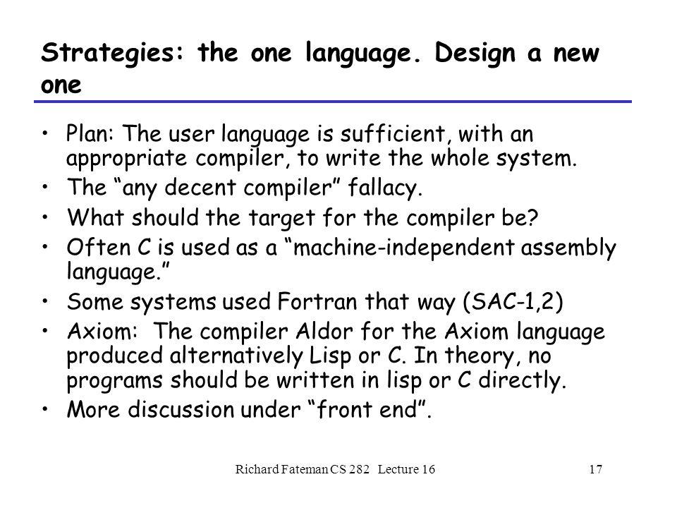 Richard Fateman CS 282 Lecture 1617 Strategies: the one language.