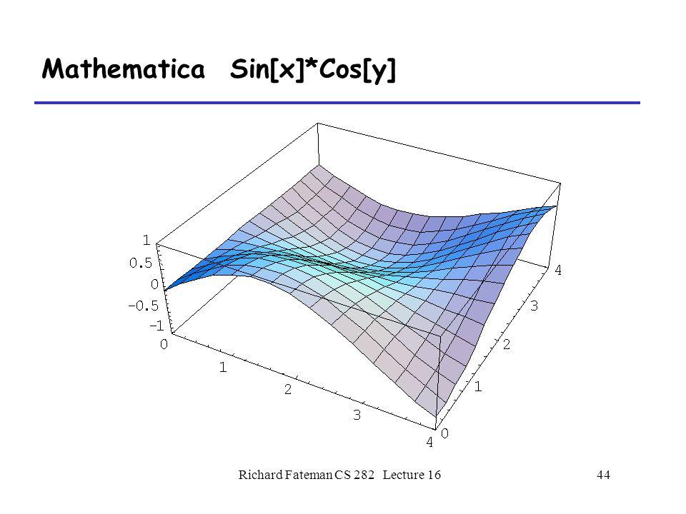 Richard Fateman CS 282 Lecture 1644 Mathematica Sin[x]*Cos[y]