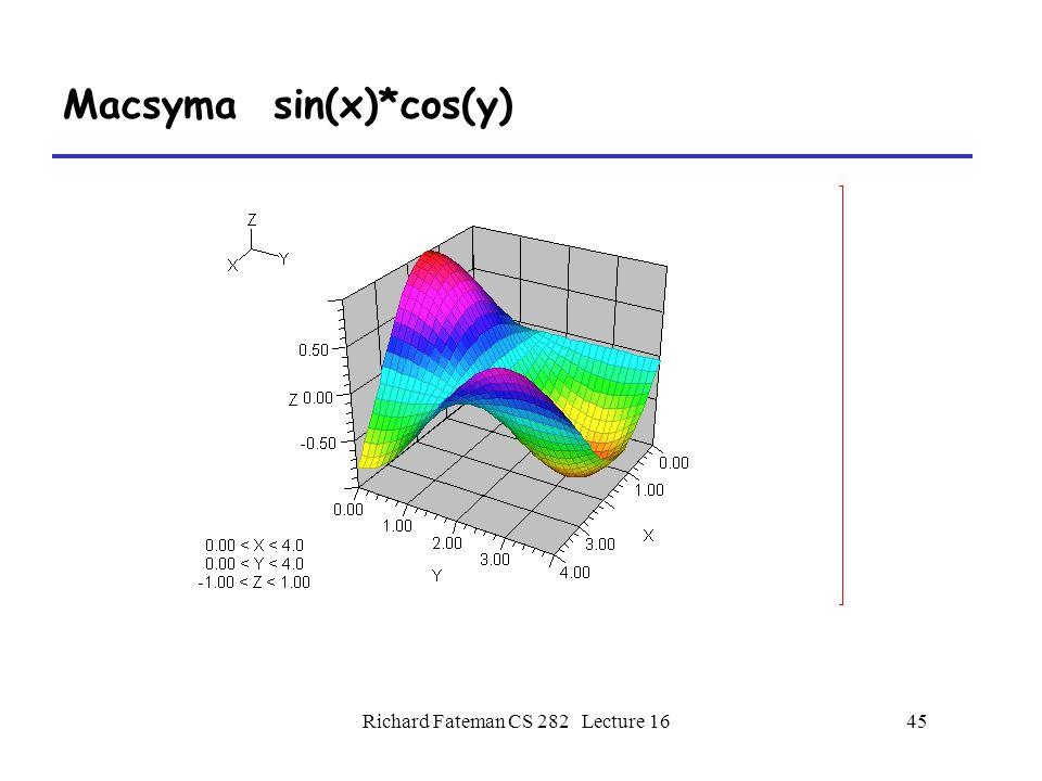 Richard Fateman CS 282 Lecture 1645 Macsyma sin(x)*cos(y)